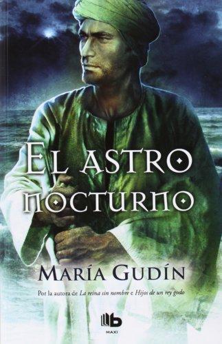 El astro nocturno (El Sol del reino Godo 3) (B DE BOLSILLO) por María Gudín