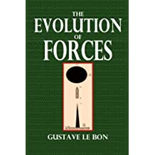 The Evolution of Forces (The International Science Series) by Gustave Le Bon (2013-11-26)