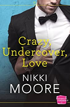 Crazy, Undercover, Love: HarperImpulse Contemporary Romance by [Moore, Nikki]