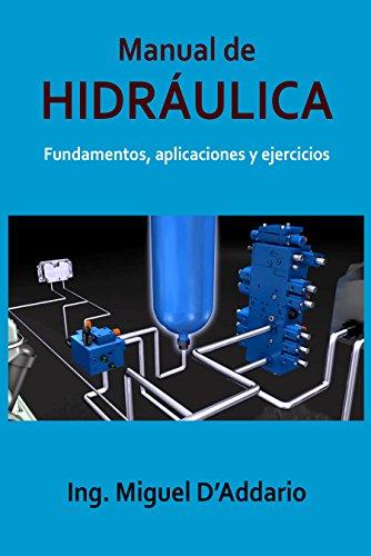 Manual de Hidráulica: Fundamentos, aplicaciones y ejercicios por Miguel D'Addario