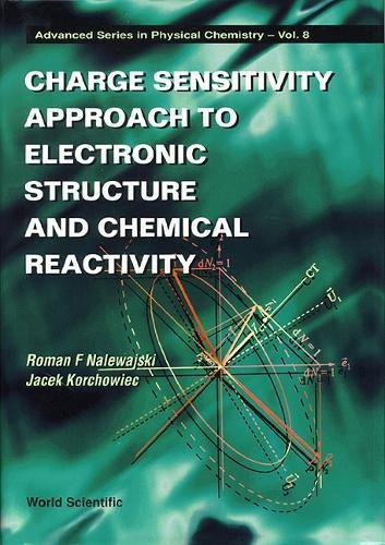 Charge Sensitivity Approach To Electronic Structure And Chemical Reactivity (Advanced Series In Physical Chemistry) por Jacek Korchowiec
