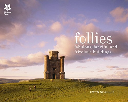 Follies: Fabulous, Fanciful and Frivolous Buildings (National Trust History & Heritage)