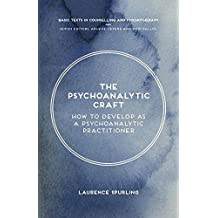 The Psychoanalytic Craft: How to Develop as a Psychoanalytic Practitioner (Basic Texts in Counselling and Psychotherapy)