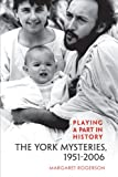 Playing a Part in History: The York Mysteries, 1951 - 2006 (Studies in Early English Drama) by Margaret Rogerson (2009-04-04)