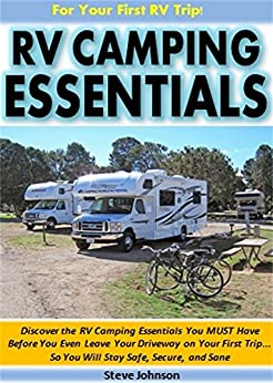 Descargar PDF Gratis RV Camping Essentials For Your First RV Camping Trip!: The RV Camping Essentials You MUST Have Before You Even Leave Your Driveway on Your First Trip... ... Safe, Secure, and Sane