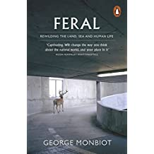 Feral: Rewilding the Land, Sea and Human Life by George Monbiot (5-Jun-2014) Paperback