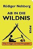 Ab in die Wildnis: Das 5-Tage-Survival-Programm - Rüdiger Nehberg