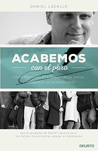 Acabemos con el paro: Cómo poner fin a la mayor lacra social y económica de nuestro país por Daniel Lacalle