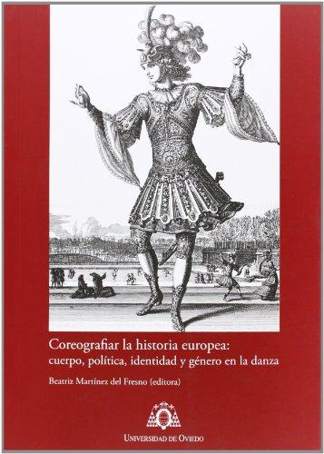 Coreografiar la historia europea:: cuerpo, política, identidad y género en la danza