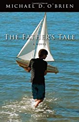The Father's Tale: A Novel by Michael D. O'Brien (1-Oct-2011) Hardcover