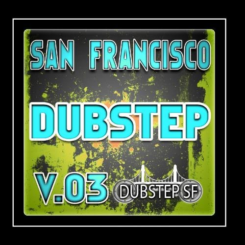 San Francisco Dubstep v.03 (Selected By Dubster Spook) [Grime, Glitch, Dub, Bass Music, Breaks, Trip Hop, Chill]