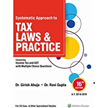 Systematic Approach to Tax Laws and Practice: Containing Income Tax and GST with Multiple Choice Questions