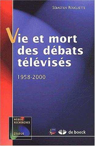 Vie et mort des débats télévisés. 1958-2000 par Sébastien Rouquette