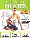 Les bases du Pilates / Sophie Godard, Irina Sarnavska | Godard, Sophie (1978-....). Auteur