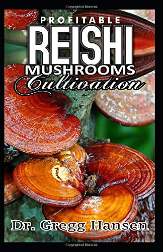 REISHI MUSHROOM CULTIVATION: Profitable Reishi Mushroom Guide for Enthusiastic Farmers and others, including Step-by-Step Method to Cultivation and Health Benefits (Magic Growing Mushroom)