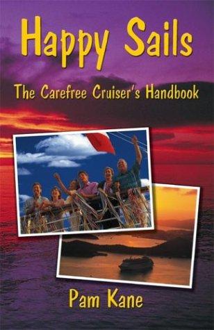Happy Sails: The Carefree Cruiser's Handbook -