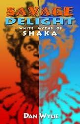 Savage Delight: White Myths of Shaka