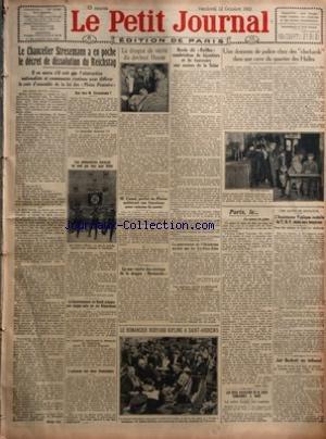 PETIT JOURNAL (LE) [No 22184] du 12/10/1923 - LE CHANCELIER STRESEMANN A EN POCHE LE DECRET DE DISSOLUTION DU REICHSTAG PAR MARCEL RAY - LES NATIONALISTES BAVAROIS NE SONT PAS TOUS POUR HITLER - LE GOUVERNEMENT DU REICH PREPARE UNE LONGUE NOTE SUR LES REPARATIONS - L'ENTREVUE DES DEUX CHANCELIERS - LA DROGUE DE VERITE DU DOCTEUR HOUSE - M CANAL PREFET DU RHONE QUITTERAIT SES FONCTIONS POUR RAISONS DE SANTE - LA MER REJETTE DES VICTIMES DE LA DRAGUE NORMANDIE - BORDE DIT RAFFLES CAMBRIOLEUR DE B