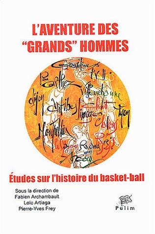 L'aventure des : Etudes sur l'histoire du basket-ball par Fabien Archambault, Loïc Artiaga, Pierre-Yves Frey, Collectif