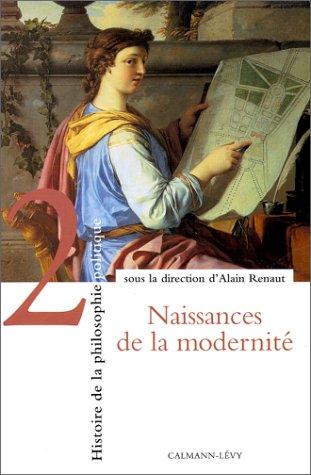Histoire de la philosophie politique, tome 2 : Naissances de la modernité