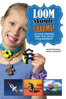 Loom Magic Charms!: 25 Cool Designs That Will Rock Your Rainbow von [Thomas, Becky]