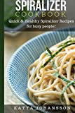 Spiralizer Cookbook: Quick & Healthy Spiralizer Recipes for busy people!