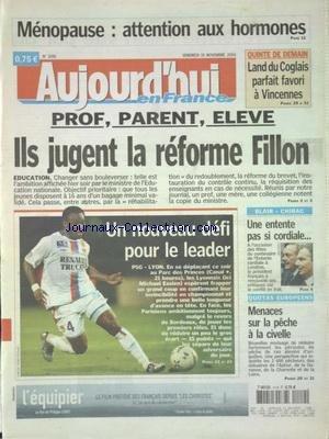 PARISIEN (LE) [No 18722] du 19/11/2004 - MENOPAUSE - ATTENTION AUX HORMONES BOITES DE NUIT - LES ADOS ONT MAINTENANT LEURS SOIREES PROF, PARENT, ELEVE - ILS JUGENT LA REFORME FILLON - EDUCATION FAIRE CHUTER LE LEADER ! CHIRAC-BLAIR - UNE ENTENTE PAS SI CORDIALE FAUX ELECTEURS - UN REQUISITOIRE ACCABLANT.