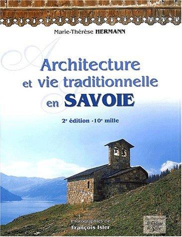Architecture et vie traditionnelle en Savoie. 2me dition