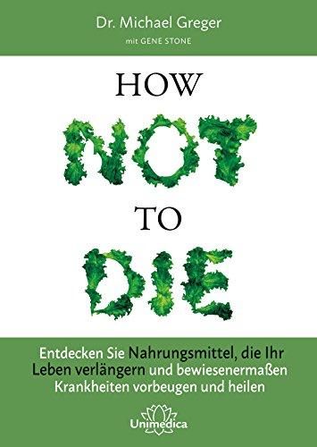 How Not To Die: Entdecken Sie Nahrungsmittel, die Ihr Leben verlängern - und bewiesenermaßen Krankheiten vorbeugen und heilen (Kindle Haushalt Teilen)