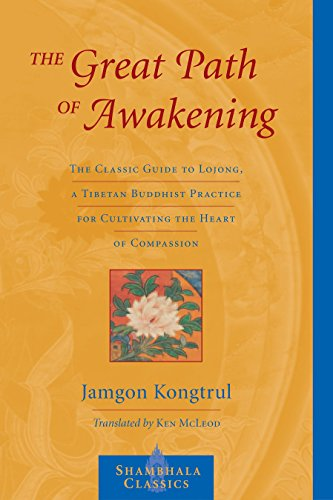 The Great Path of Awakening: The Classic Guide to Lojong, a Tibetan Buddhist Practice for Cultivating the Heart of Compassion (Shambhala Classics)