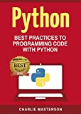 Computers Softwares Best Deals - Python: Best Practices to Programming Code with Python (Python, Java, JavaScript, Programming, Code, Project Management, Computer Programming Book Book 3)