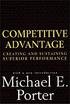 Competitive Advantage: Creating and Sustaining Superior Performance (English Edition) par [Porter, Michael E.]