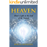 Heaven: There's Light at the End of the Tunnel (The Journey to Heaven and Back as Described by My Gifted Daughter and Follow up to What is Heaven)
