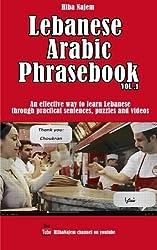 Lebanese Arabic Phrasebook Vol. 1: An effective way to learn Lebanese through practical sentences, puzzles and videos: Volume 1 (Lebanese Arabic Phrasebooks) by Hiba Najem (12-Oct-2014) Paperback