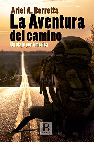 La aventura del camino: Un viaje por América por Ariel A. Berretta