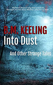 Into Dust And Other Strange Tales by [Keeling,B.M.]