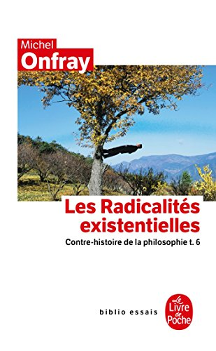 Contre-histoire de la philosophie tome 6 : Les Radicalités existentielles: Contre-histoire de la philosophie t.6
