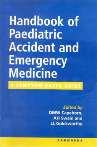 A Handbook of Paediatric Accident and Emergency Medicine: A Symptom-Based Guide by D. M. W. Capehorn (Editor), Andrew H. Swain BSc PhD FRCS FCEM FACEM Dr. (Editor), L. L. Goldsworthy (Editor) (16-Jun-1998) Paperback