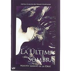 Ultima sombra, la (Penumbra) de Agustin Lozano De La Cruz (13 feb 2012) Tapa blanda -- Finalista Premio Minotauro 2011