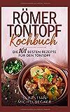 Römer Tontopf Kochbuch: Die 101 besten Rezepte für den Tontopf. - Sebastian Michelbecker