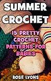 Summer Crochet: 15 Pretty Crochet Patterns For Babies (English Edition)