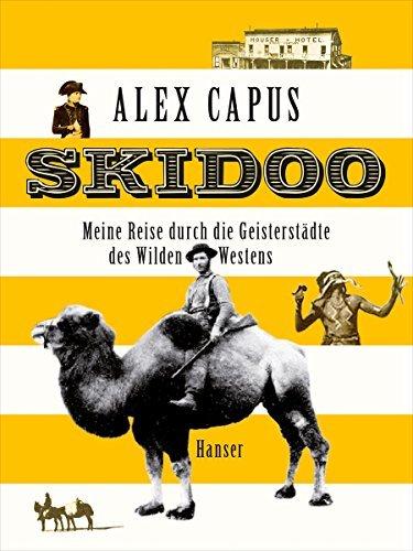 Skidoo: Meine Reise durch die Geisterst???dte des Wilden Westens by Alex Capus (2012-08-06)