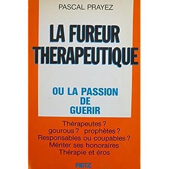 La fureur thérapeutique ou la passion de guérir