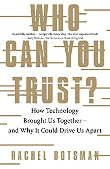 Who Can You Trust?: How Technology Brought Us Together – and Why It Could Drive Us Apart by [Botsman, Rachel]
