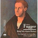 Kauf dir einen Kaiser: Eine Biographie des Jakob Fugger