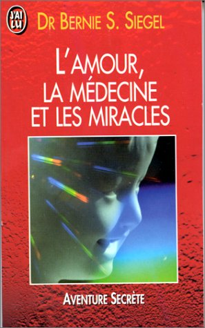 L'AMOUR, LA MEDECINE ET LES MIRACLES par Bernie Siegel