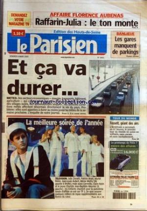 PARISIEN (LE) [No 18812] du 04/03/2005 - AFFAIRE FLORENCE AUBENAS - RAFFARIN-JULIA LE TON MONTE - BANLIEUE - LES GARES MANQUENT DE PARKINGS - ET CA VA DURER - METEO - LA MEILLEURE SOIREE DE L'ANNEE - TELEVISION - TOUR DU MONDE - FOSSETT GEANT DES AIRS