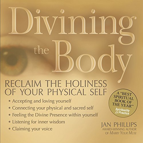 Divining the Body: Reclaim the Holiness of Your Physical Self: 0
