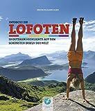 Entdecke die LOFOTEN - 50 Outdoor-Highlights auf den schönsten Inseln der Welt - Kristin Folsland Olsen
