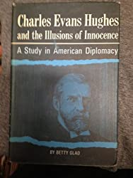 Charles Evans Hughes and the illusions of innocence: A study in American diplomacy